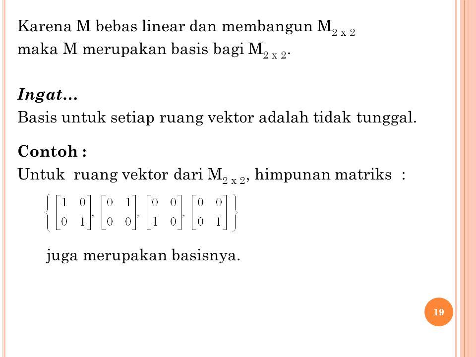 Karena M bebas linear dan membangun M2 x 2