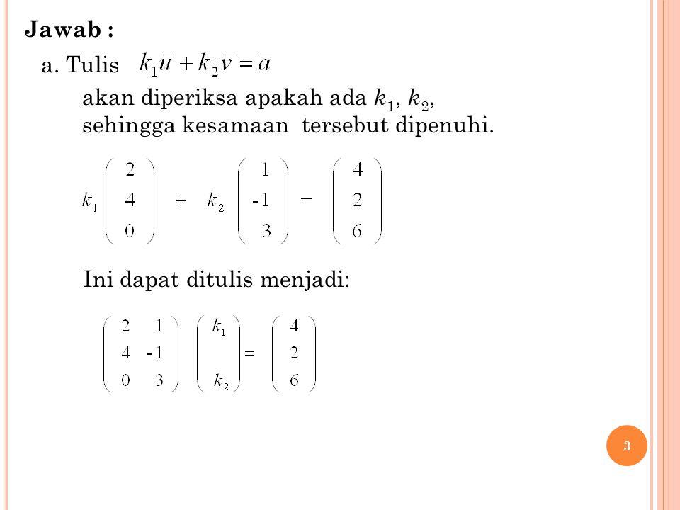 Jawab : a. Tulis. akan diperiksa apakah ada k1, k2, sehingga kesamaan tersebut dipenuhi.