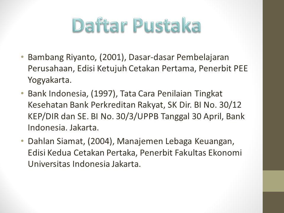 Daftar Pustaka Bambang Riyanto, (2001), Dasar-dasar Pembelajaran Perusahaan, Edisi Ketujuh Cetakan Pertama, Penerbit PEE Yogyakarta.