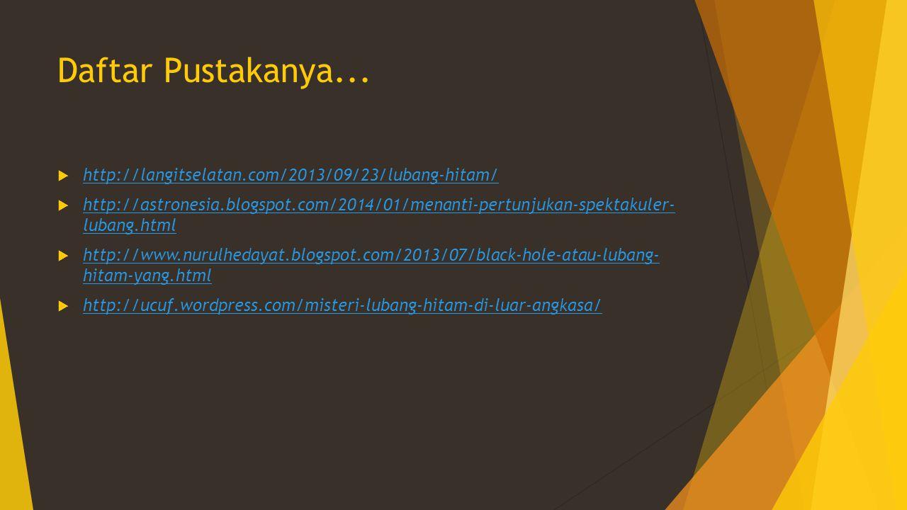 Daftar Pustakanya... http://langitselatan.com/2013/09/23/lubang-hitam/