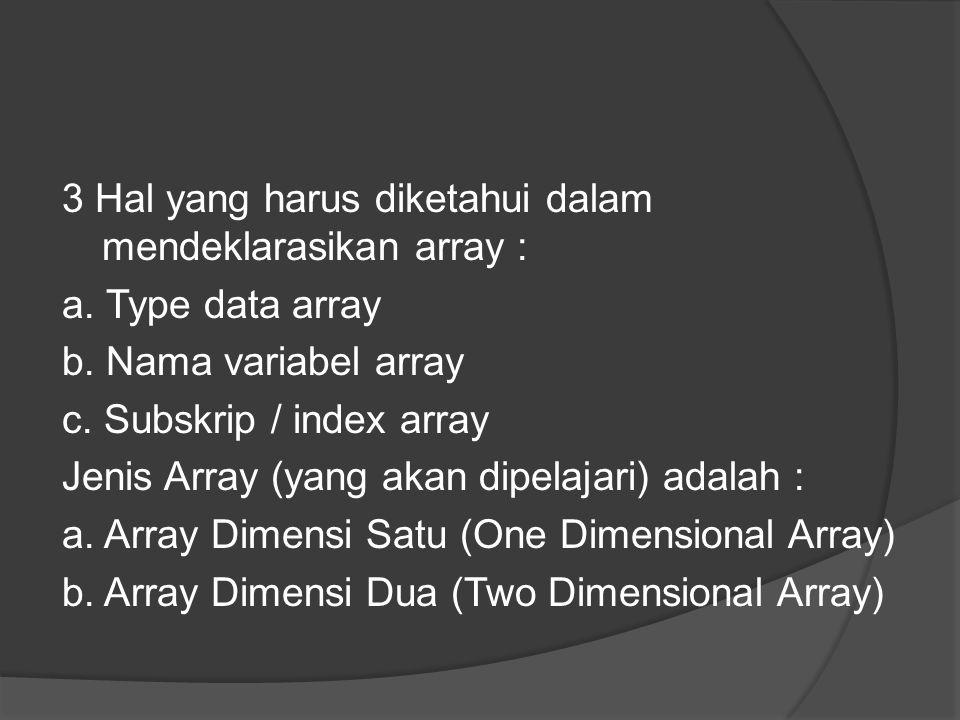 3 Hal yang harus diketahui dalam mendeklarasikan array : a