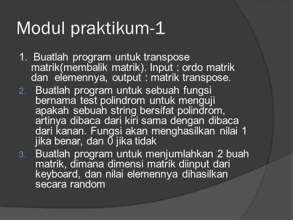 Modul praktikum-1 1. Buatlah program untuk transpose matrik(membalik matrik). Input : ordo matrik dan elemennya, output : matrik transpose.