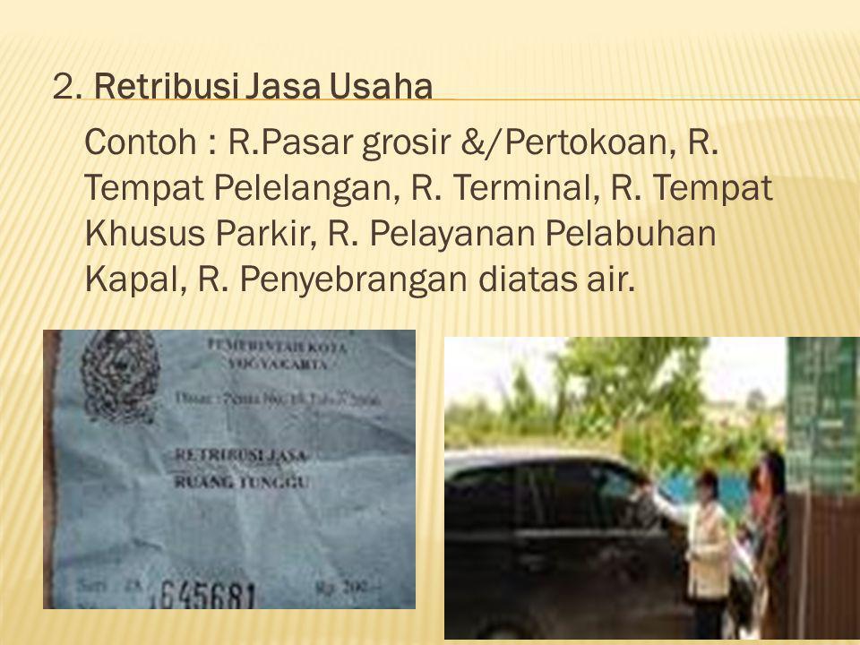 2. Retribusi Jasa Usaha Contoh : R. Pasar grosir &/Pertokoan, R