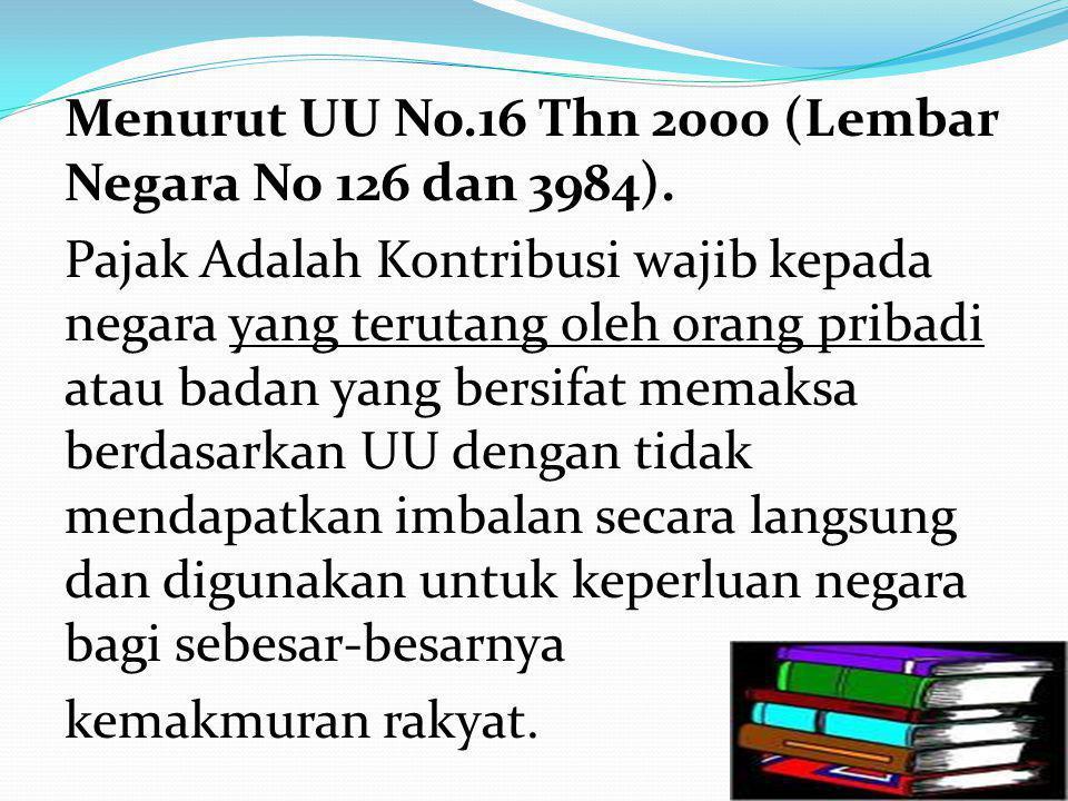 Menurut UU No. 16 Thn 2000 (Lembar Negara No 126 dan 3984)