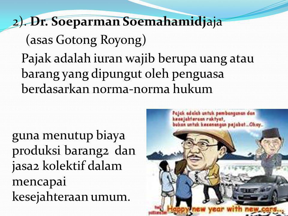 2). Dr. Soeparman Soemahamidjaja (asas Gotong Royong) Pajak adalah iuran wajib berupa uang atau barang yang dipungut oleh penguasa berdasarkan norma-norma hukum
