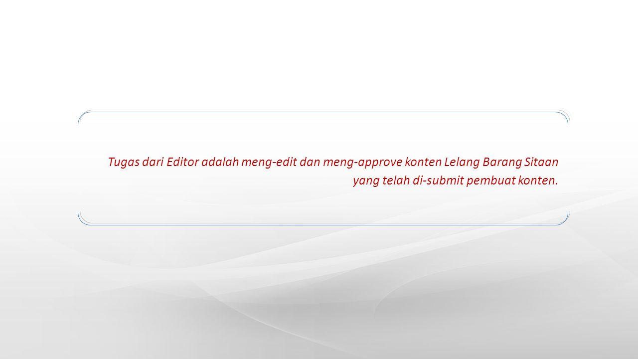 Tugas dari Editor adalah meng-edit dan meng-approve konten Lelang Barang Sitaan yang telah di-submit pembuat konten.