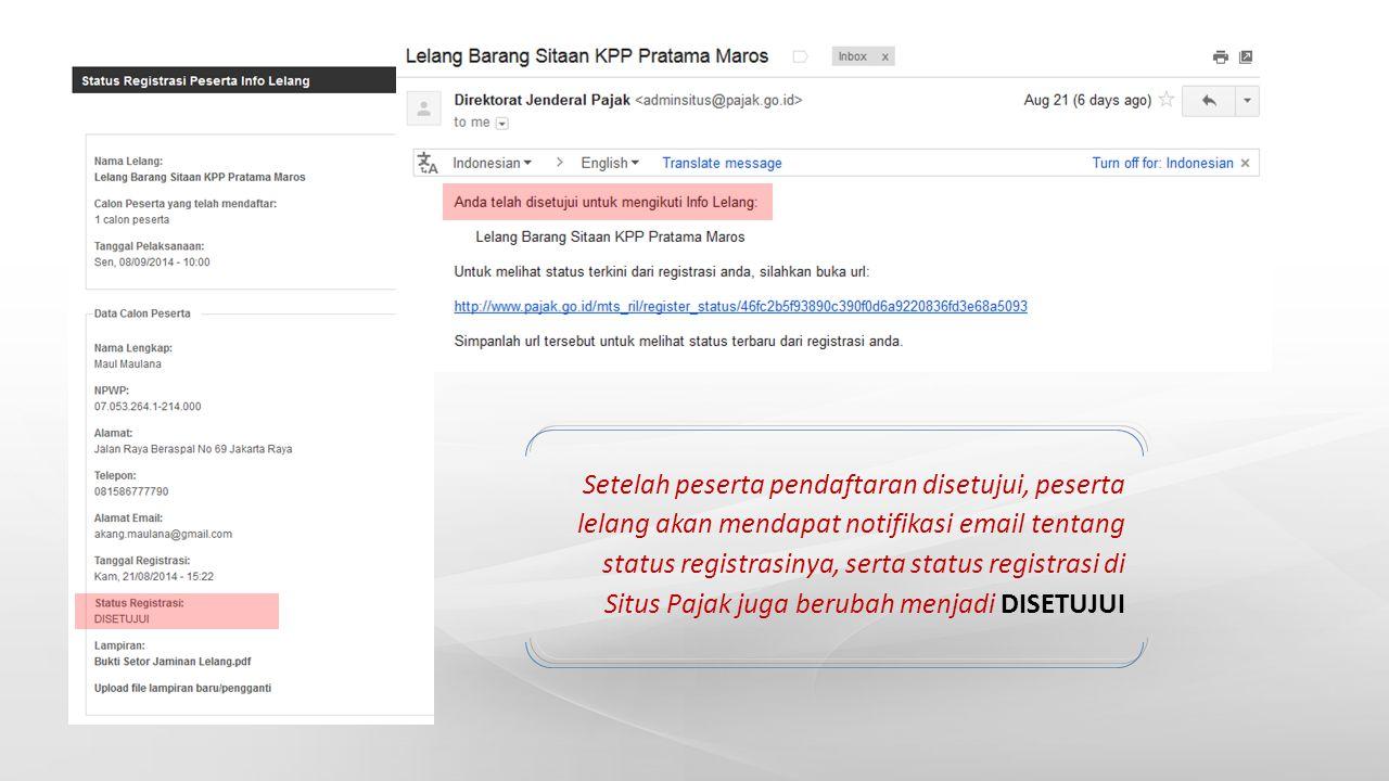 Setelah peserta pendaftaran disetujui, peserta lelang akan mendapat notifikasi email tentang status registrasinya, serta status registrasi di Situs Pajak juga berubah menjadi DISETUJUI