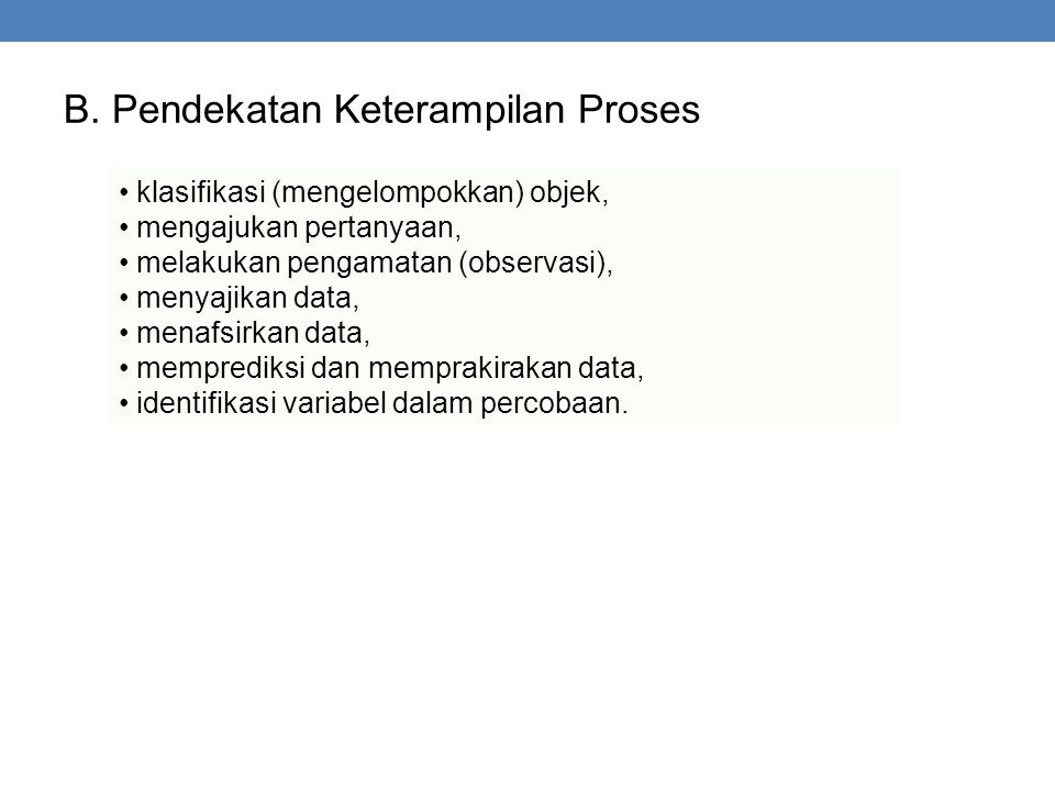 B. Pendekatan Keterampilan Proses