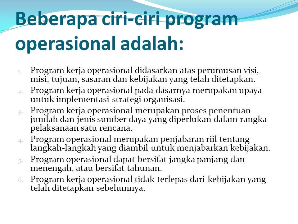 Beberapa ciri-ciri program operasional adalah: