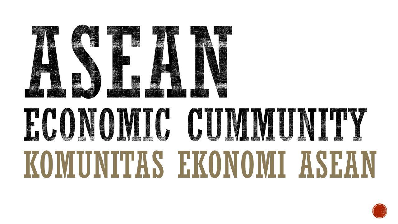 asean ECONOMIC CUMMUNITY KOMUNITAS EKONOMI asean