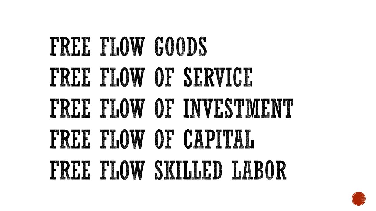 Free flow goods Free flow of service. Free Flow of investment.