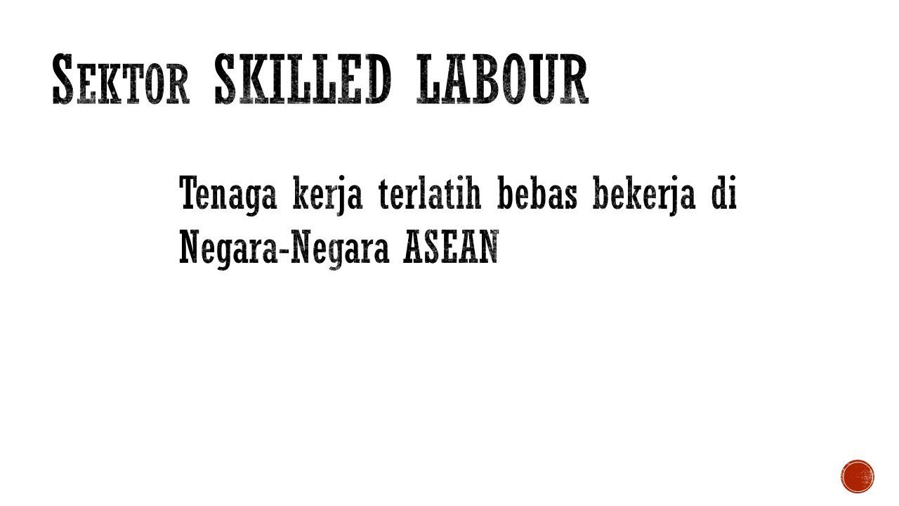 Sektor SKILLED LABOUR Tenaga kerja terlatih bebas bekerja di Negara-Negara ASEAN