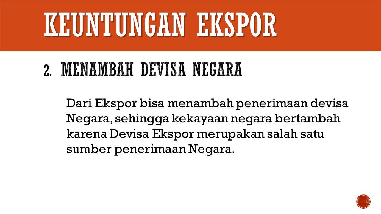 Keuntungan EKSPOR 2. Menambah Devisa Negara