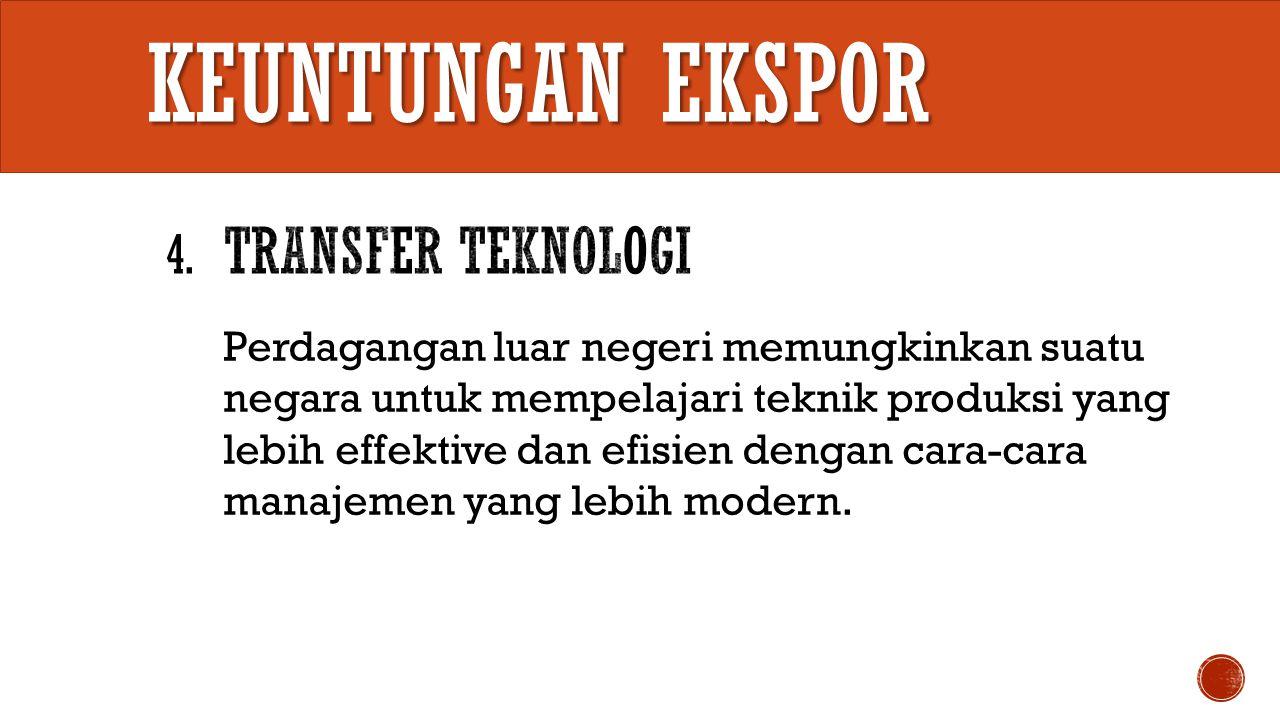 Keuntungan EKSPOR 4. Transfer Teknologi