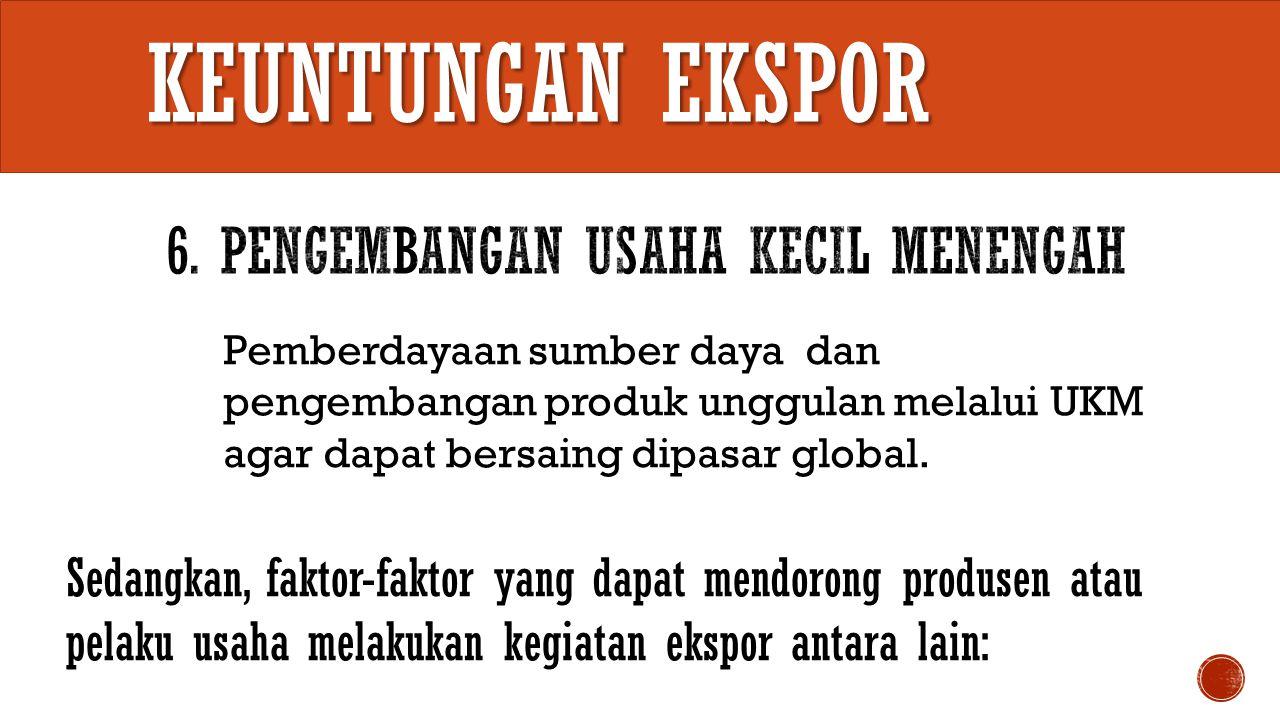 Keuntungan EKSPOR 6. Pengembangan Usaha Kecil Menengah