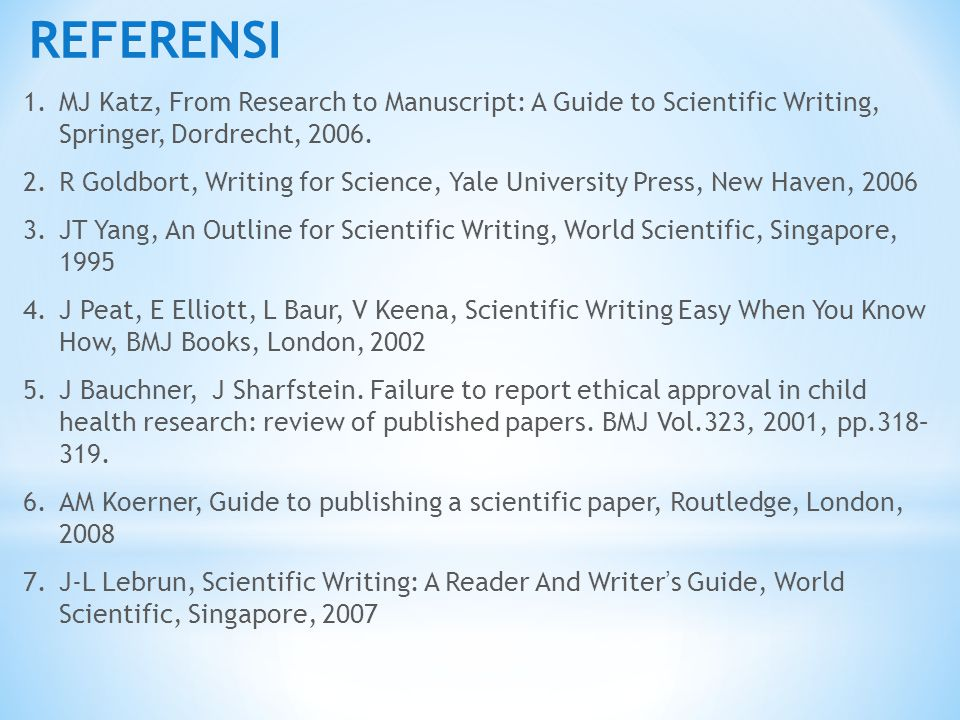 REFERENSI MJ Katz, From Research to Manuscript: A Guide to Scientific Writing, Springer, Dordrecht, 2006.