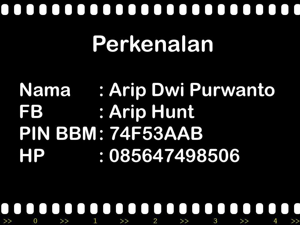 Perkenalan Nama : Arip Dwi Purwanto FB : Arip Hunt PIN BBM : 74F53AAB
