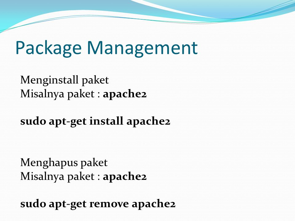 Package Management Menginstall paket Misalnya paket : apache2