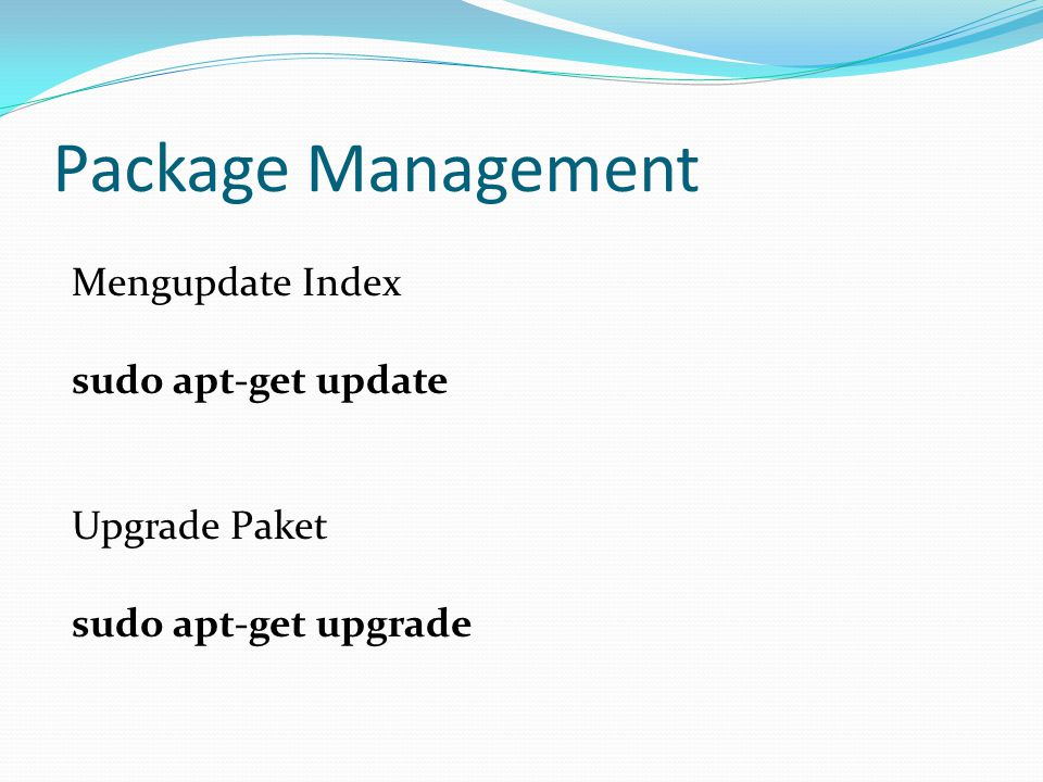 Package Management Mengupdate Index sudo apt-get update Upgrade Paket
