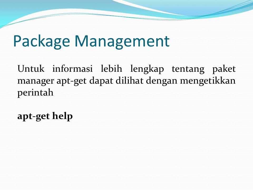Package Management Untuk informasi lebih lengkap tentang paket manager apt-get dapat dilihat dengan mengetikkan perintah.