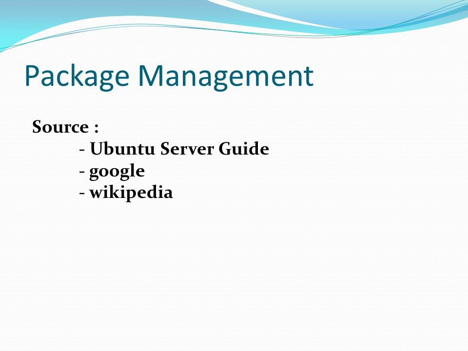 Package Management Source : - Ubuntu Server Guide - google - wikipedia