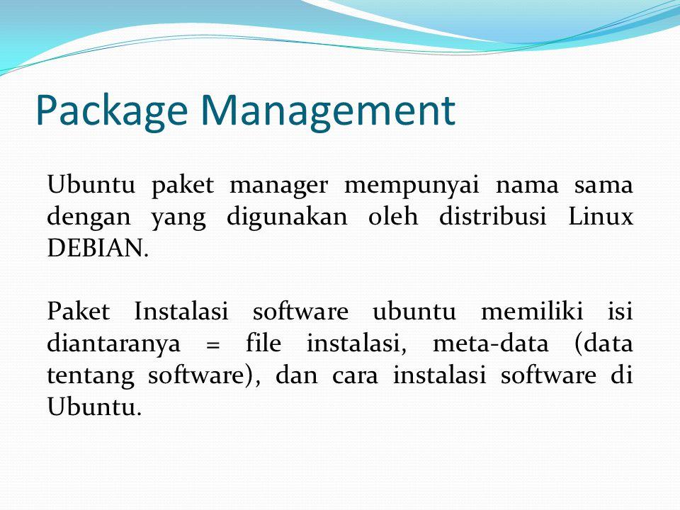 Package Management Ubuntu paket manager mempunyai nama sama dengan yang digunakan oleh distribusi Linux DEBIAN.