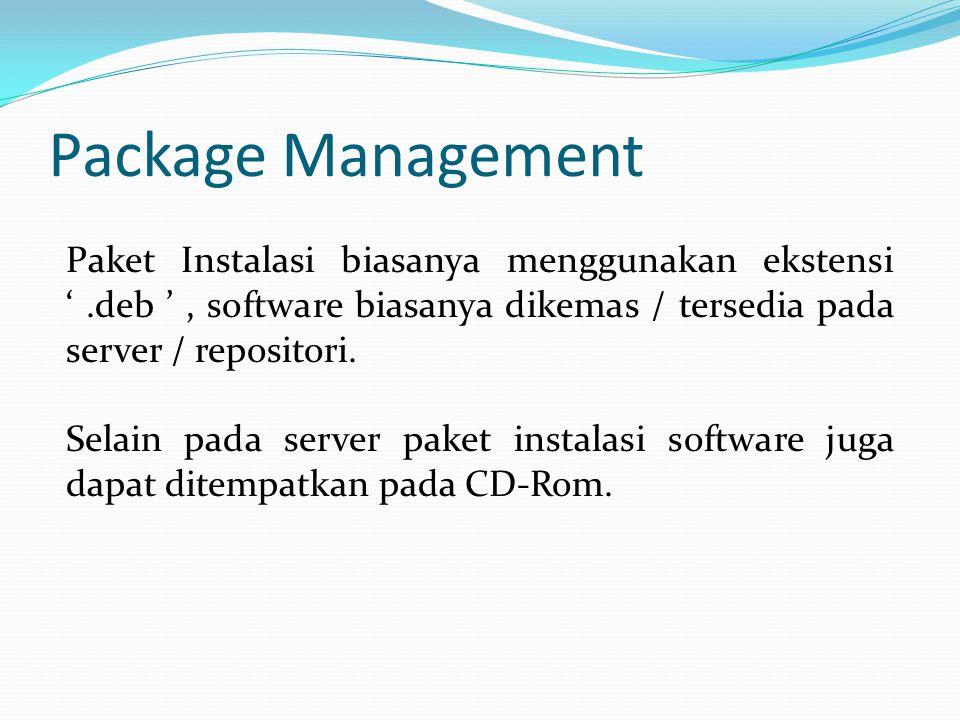 Package Management Paket Instalasi biasanya menggunakan ekstensi ' .deb ' , software biasanya dikemas / tersedia pada server / repositori.