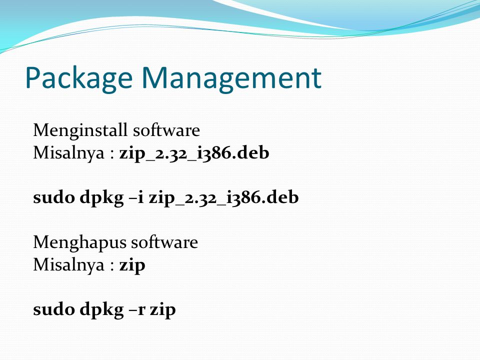 Package Management Menginstall software Misalnya : zip_2.32_i386.deb
