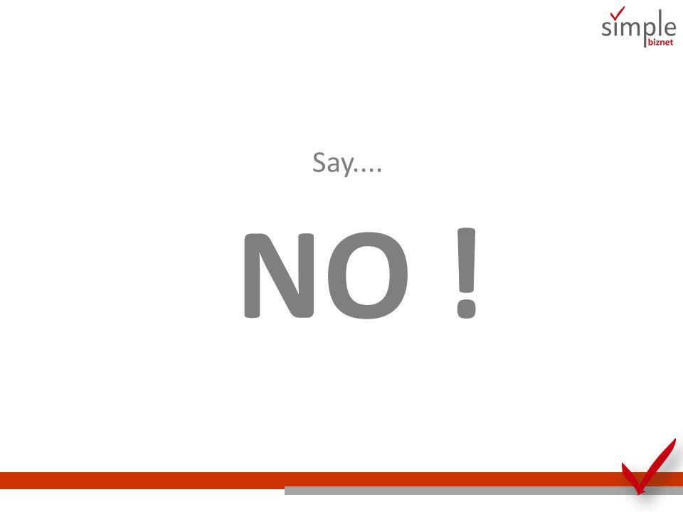 Say.... NO ! Ini salah satu kata penting yang harus kita pelajari untuk mengatakanya: TIDAK.