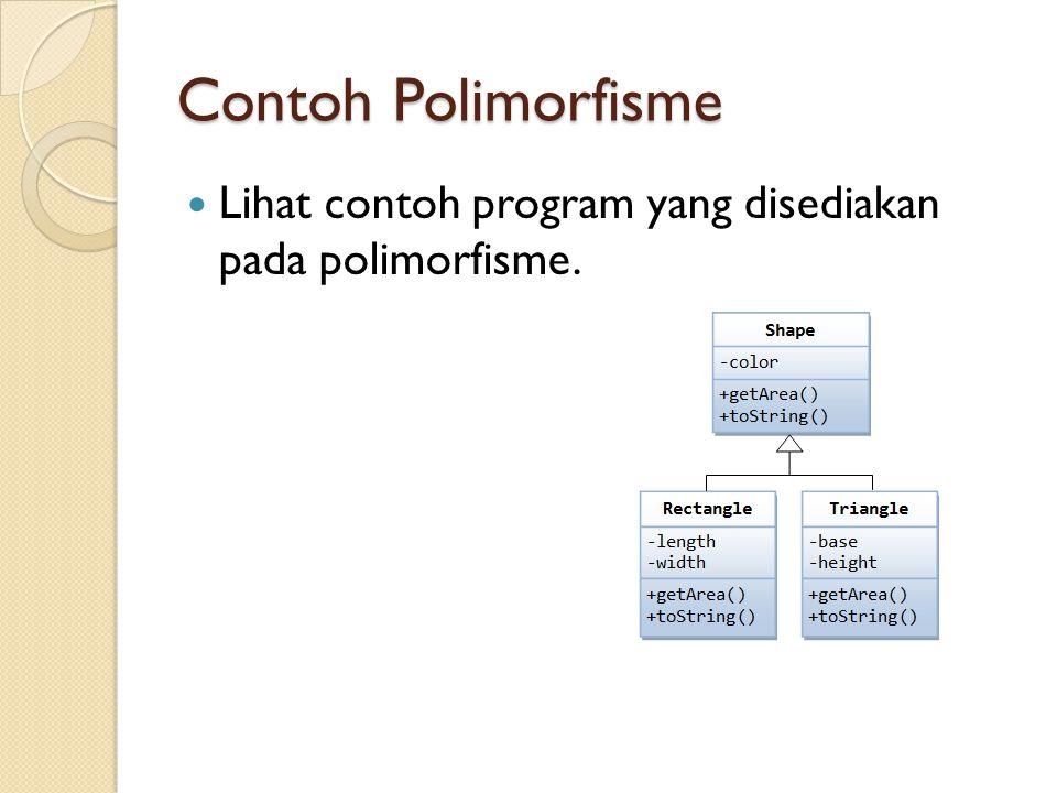 Contoh Polimorfisme Lihat contoh program yang disediakan pada polimorfisme.