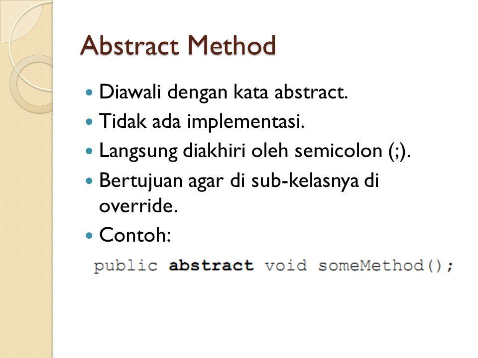 Abstract Method Diawali dengan kata abstract. Tidak ada implementasi.