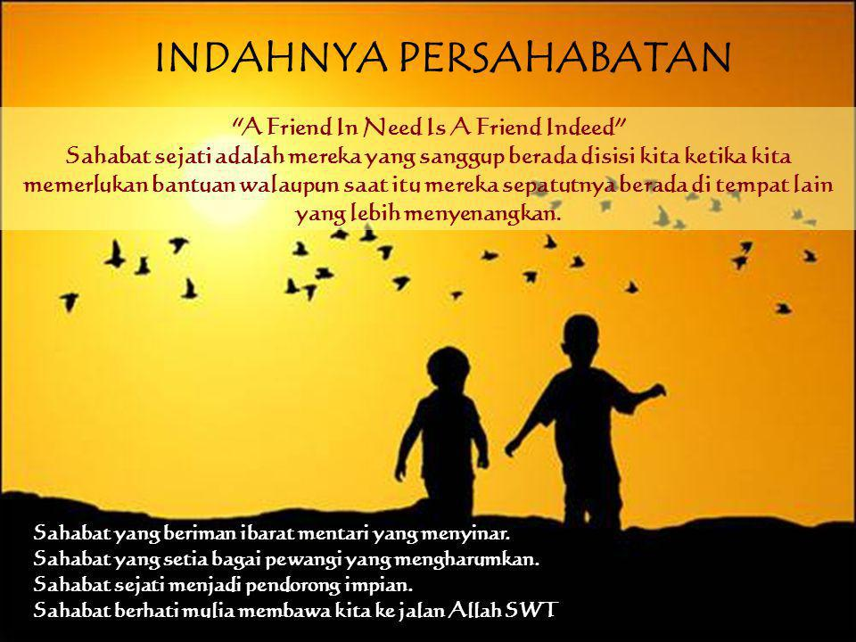 INDAHNYA PERSAHABATAN A Friend In Need Is A Friend Indeed