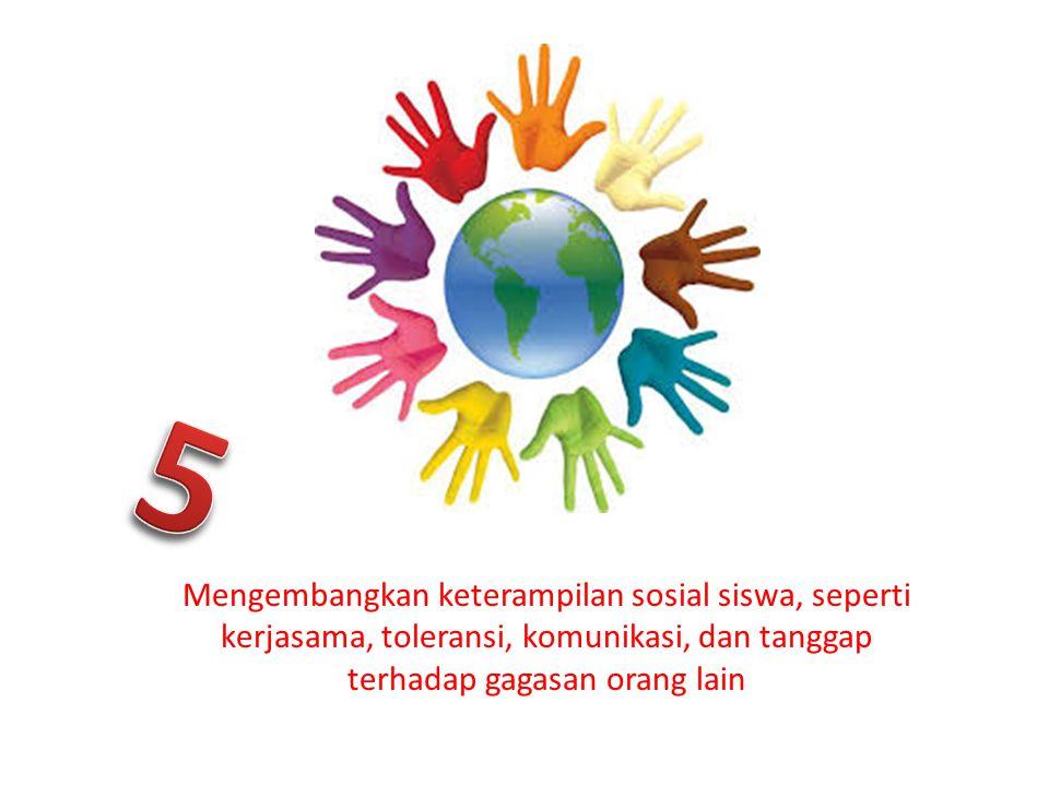 5 Mengembangkan keterampilan sosial siswa, seperti kerjasama, toleransi, komunikasi, dan tanggap terhadap gagasan orang lain.