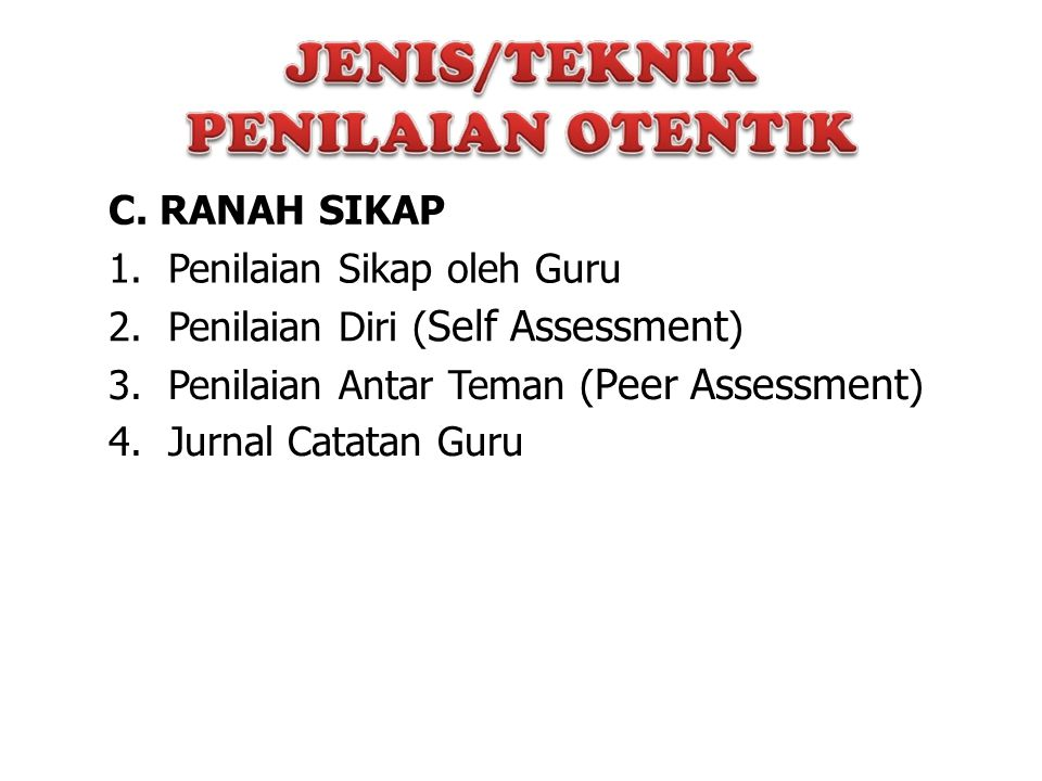 C. RANAH SIKAP 1. Penilaian Sikap oleh Guru. 2. Penilaian Diri (Self Assessment) 3. Penilaian Antar Teman (Peer Assessment)