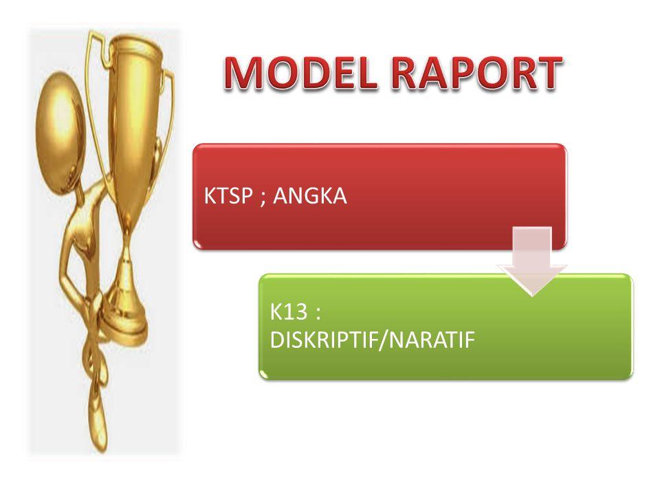 MODEL RAPORT KTSP ; ANGKA K13 : DISKRIPTIF/NARATIF