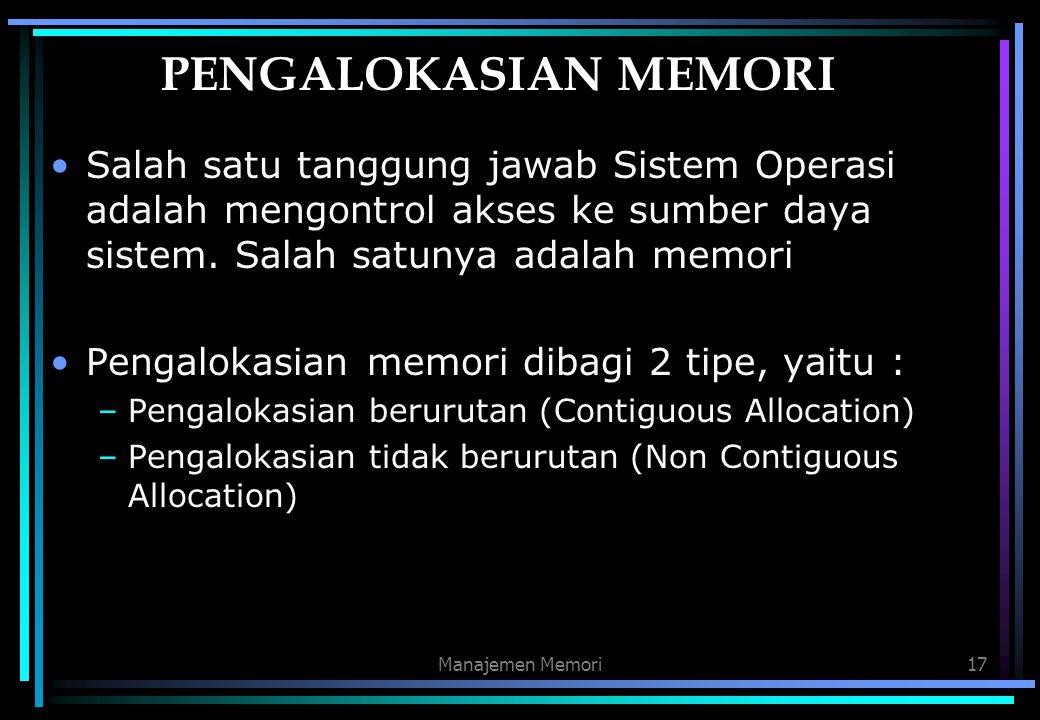 PENGALOKASIAN MEMORI Salah satu tanggung jawab Sistem Operasi adalah mengontrol akses ke sumber daya sistem. Salah satunya adalah memori.