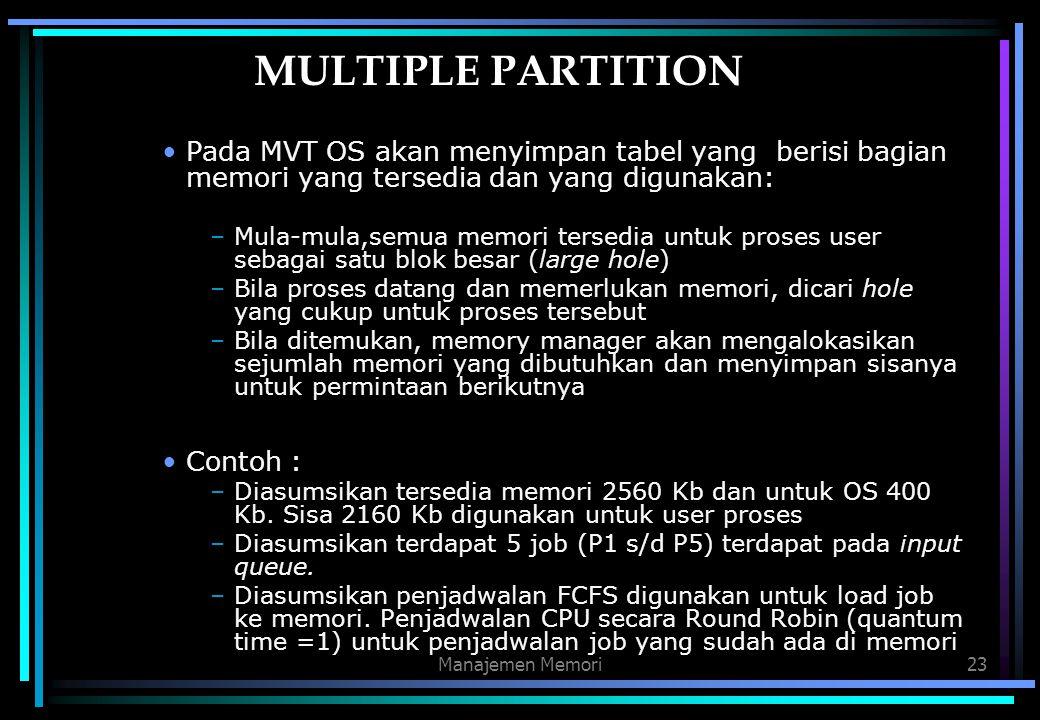 MULTIPLE PARTITION Pada MVT OS akan menyimpan tabel yang berisi bagian memori yang tersedia dan yang digunakan: