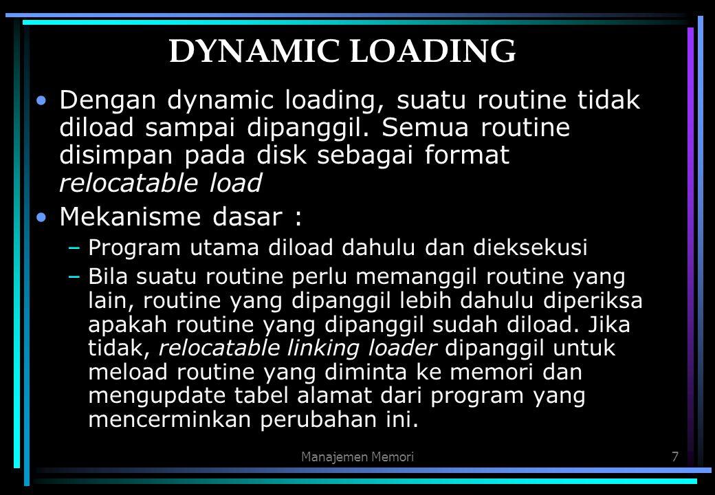 DYNAMIC LOADING Dengan dynamic loading, suatu routine tidak diload sampai dipanggil. Semua routine disimpan pada disk sebagai format relocatable load.