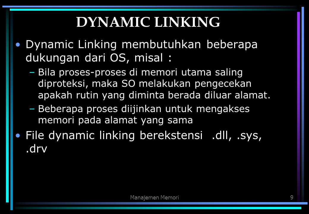 DYNAMIC LINKING Dynamic Linking membutuhkan beberapa dukungan dari OS, misal :