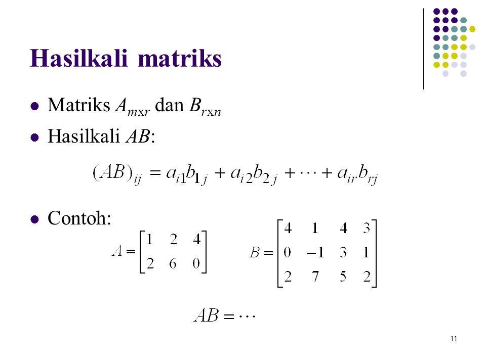 Hasilkali matriks Matriks Amxr dan Brxn Hasilkali AB: Contoh: