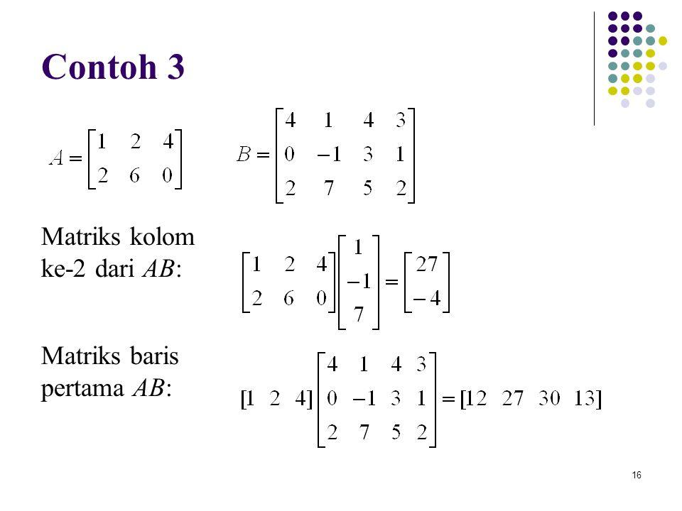 Contoh 3 Matriks kolom ke-2 dari AB: Matriks baris pertama AB: