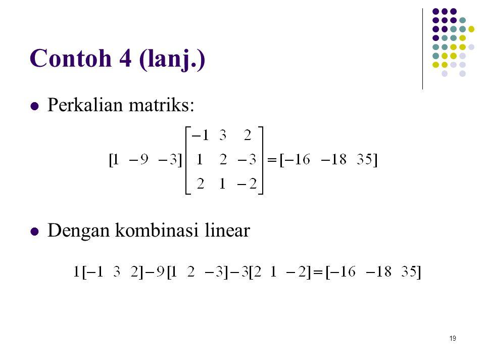 Contoh 4 (lanj.) Perkalian matriks: Dengan kombinasi linear