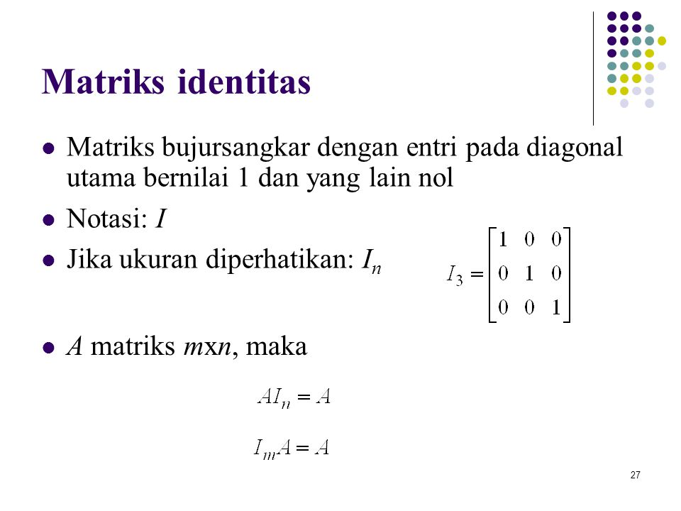 Matriks identitas Matriks bujursangkar dengan entri pada diagonal utama bernilai 1 dan yang lain nol.