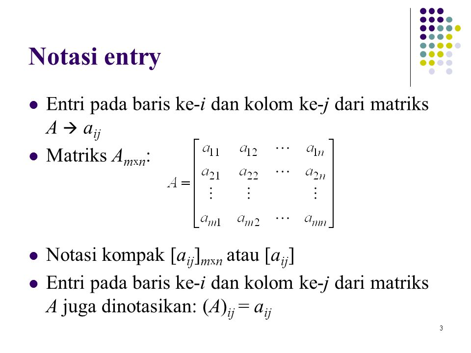 Notasi entry Entri pada baris ke-i dan kolom ke-j dari matriks A  aij