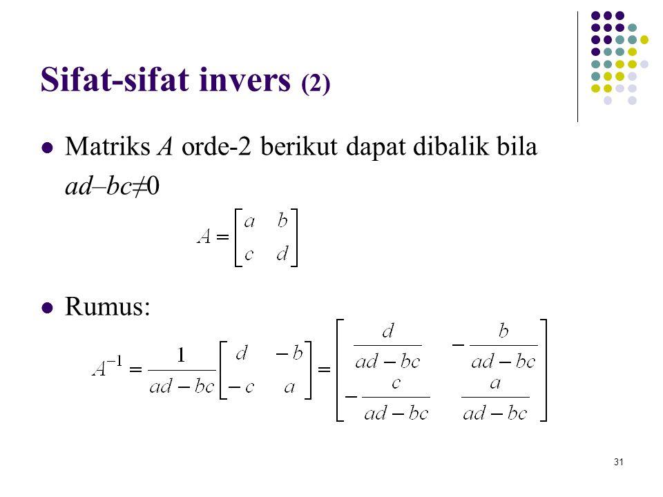 Sifat-sifat invers (2) Matriks A orde-2 berikut dapat dibalik bila