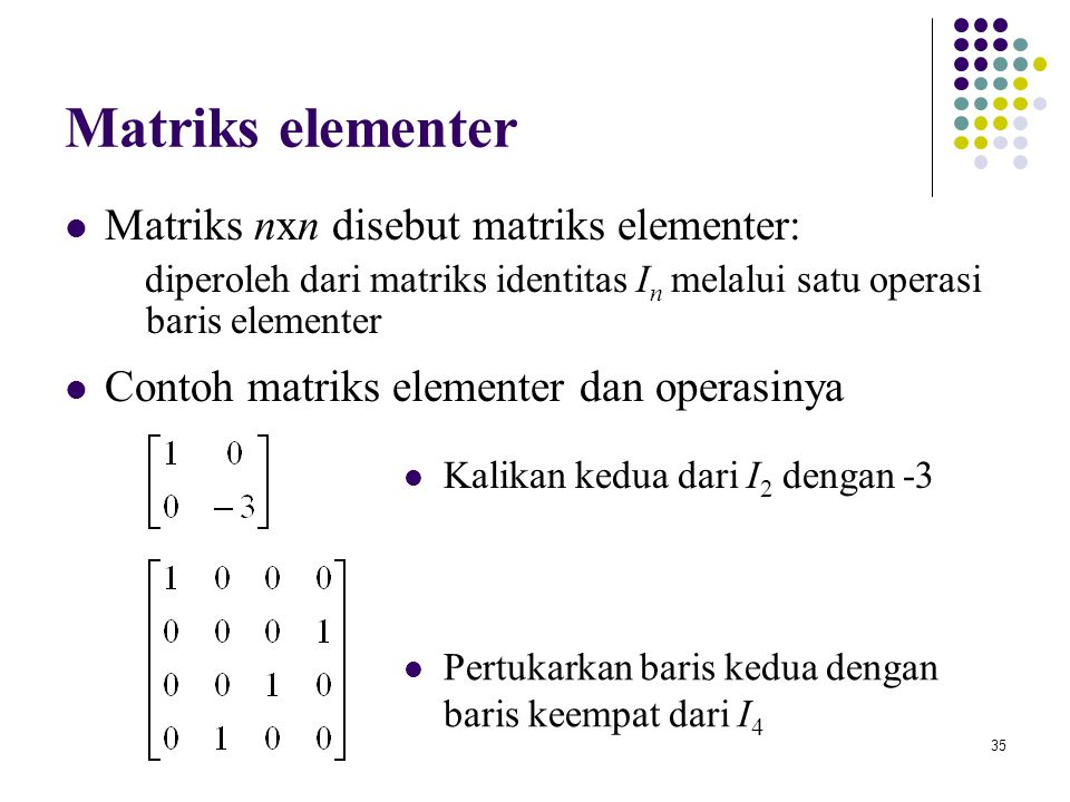 Matriks elementer Matriks nxn disebut matriks elementer: