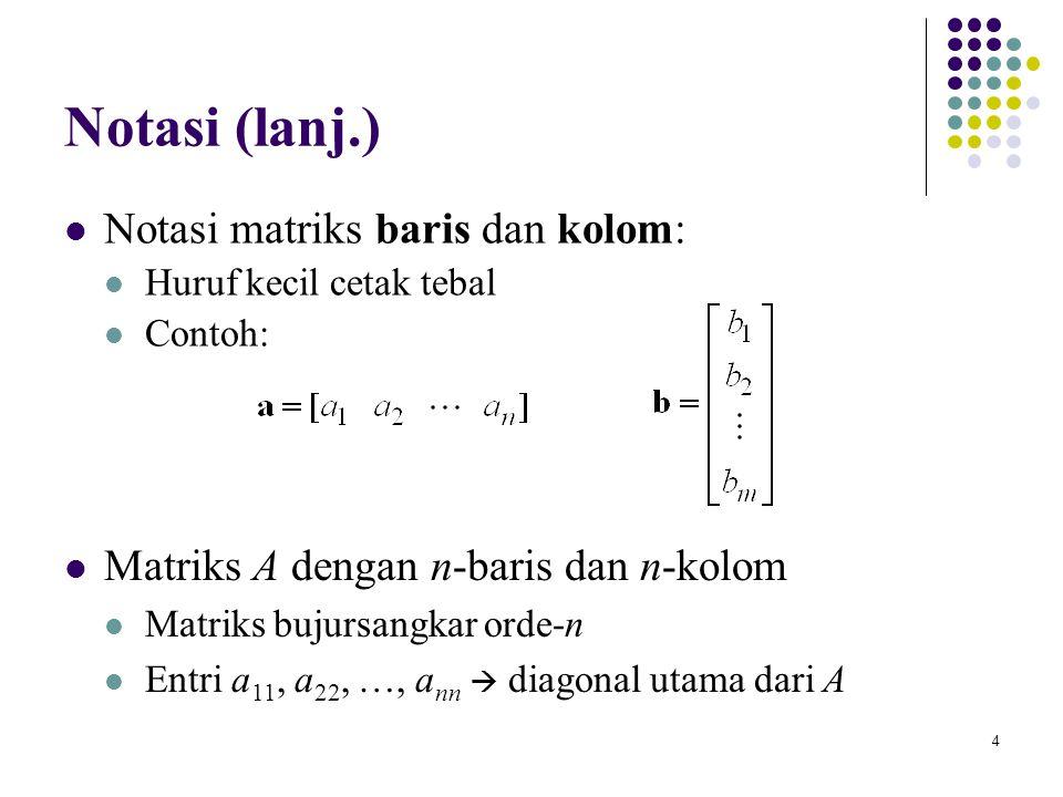 Notasi (lanj.) Notasi matriks baris dan kolom: