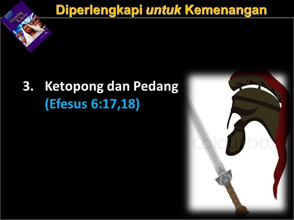 a 3. Ketopong dan Pedang (Efesus 6:17,18)