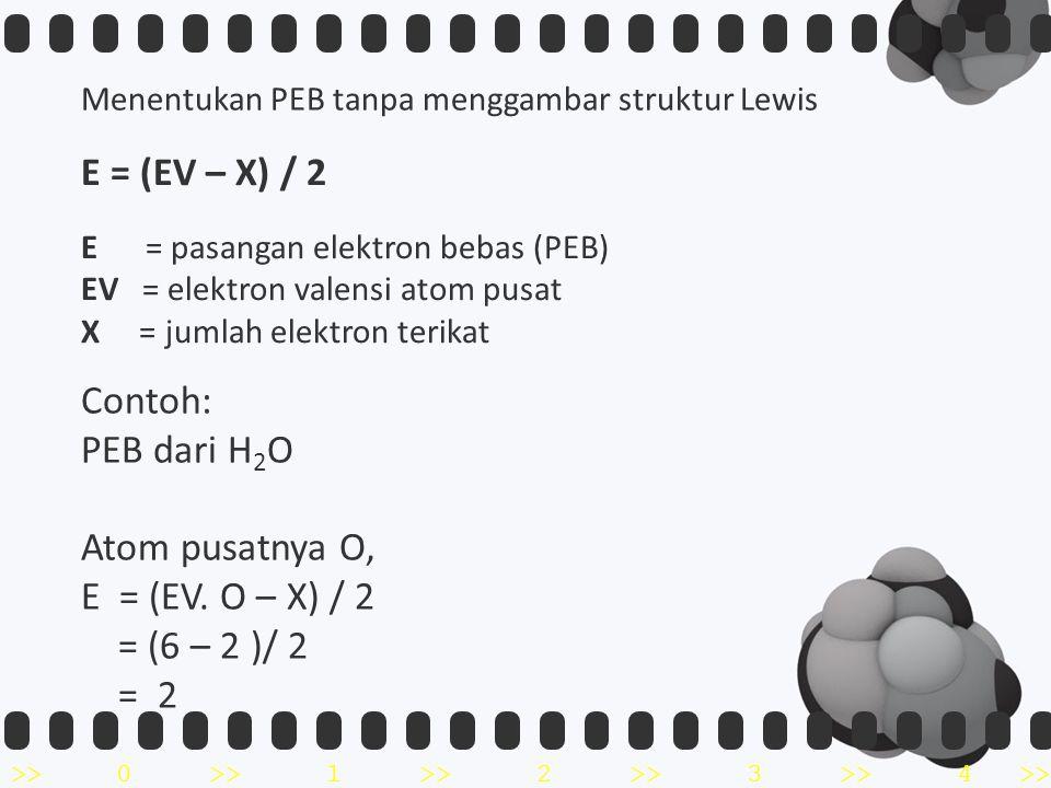 E = (EV – X) / 2 Contoh: PEB dari H2O Atom pusatnya O,