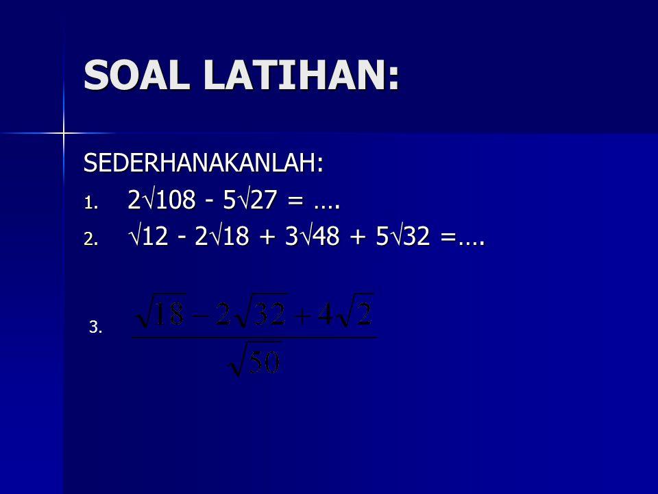 SOAL LATIHAN: SEDERHANAKANLAH: 2108 - 527 = ….